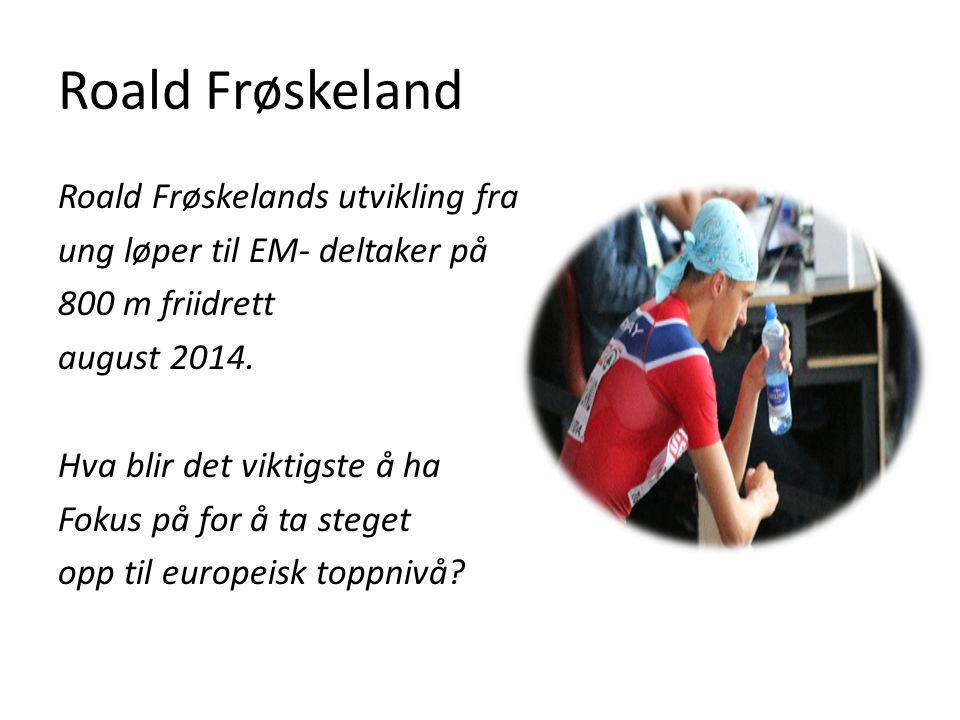 Roald Frøskeland Roald Frøskelands utvikling fra