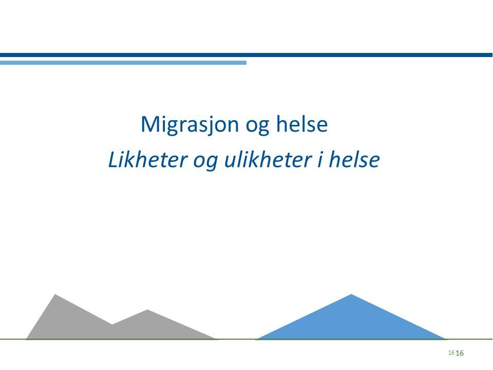 Migrasjon og helse Likheter og ulikheter i helse