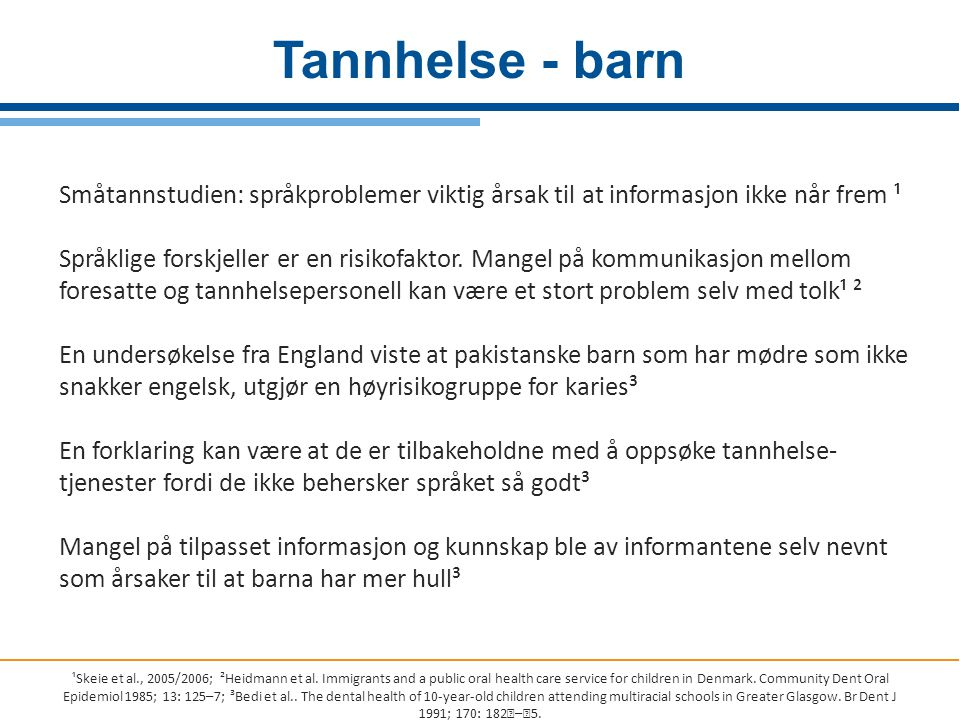 Tannhelse - barn Småtannstudien: språkproblemer viktig årsak til at informasjon ikke når frem ¹.