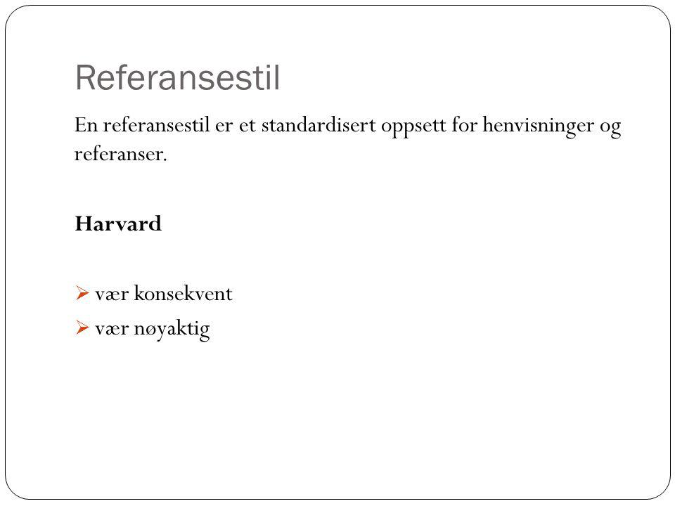 Referansestil En referansestil er et standardisert oppsett for henvisninger og referanser. Harvard.