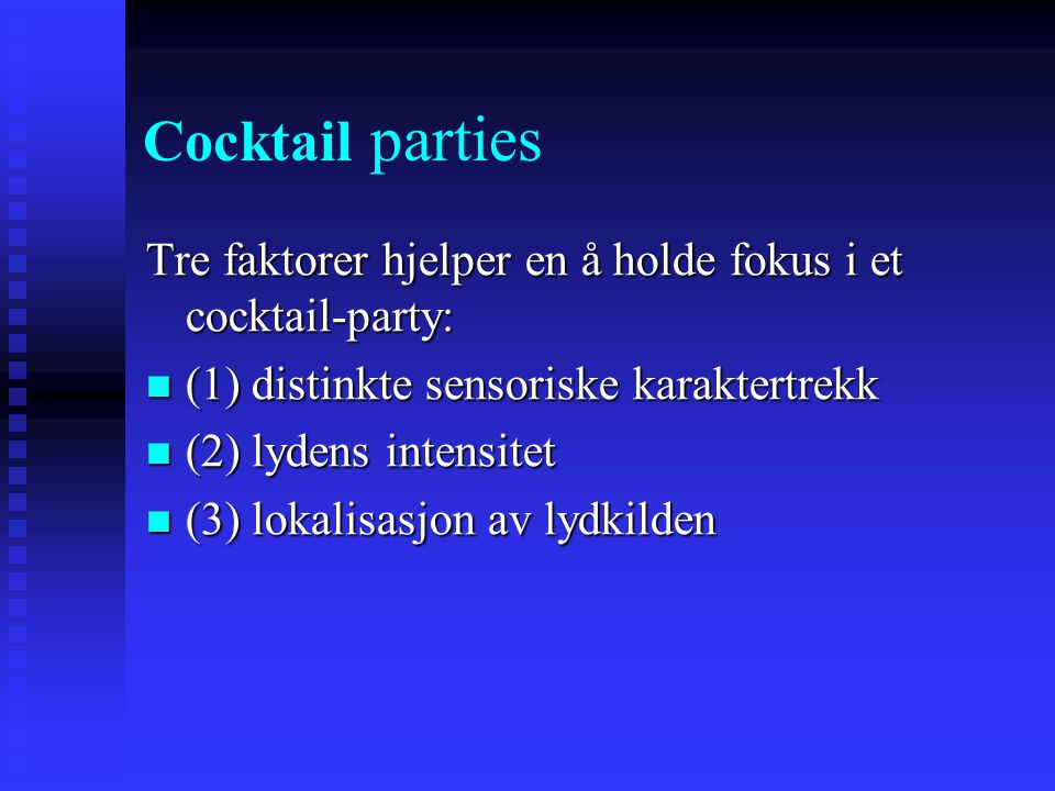 Cocktail parties Tre faktorer hjelper en å holde fokus i et cocktail-party: (1) distinkte sensoriske karaktertrekk.