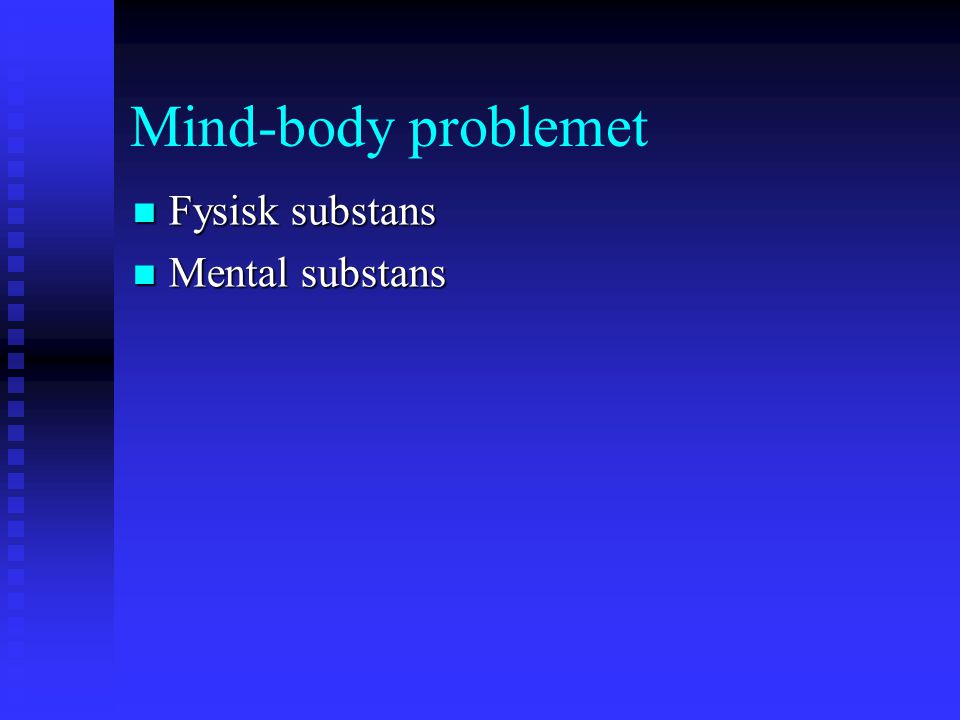 Mind-body problemet Fysisk substans Mental substans