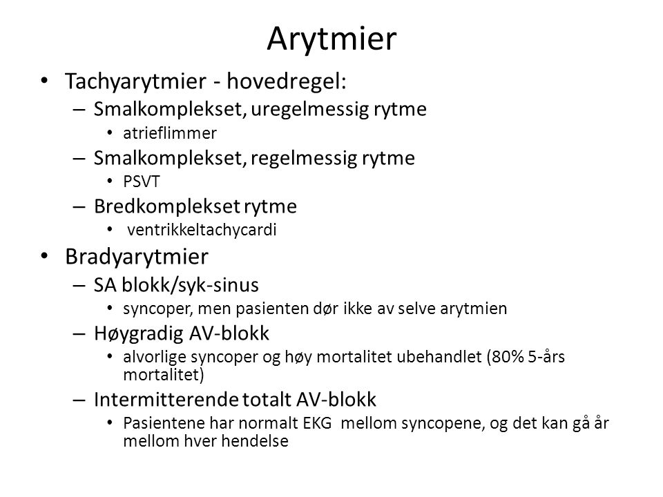 Arytmier Tachyarytmier - hovedregel: Bradyarytmier