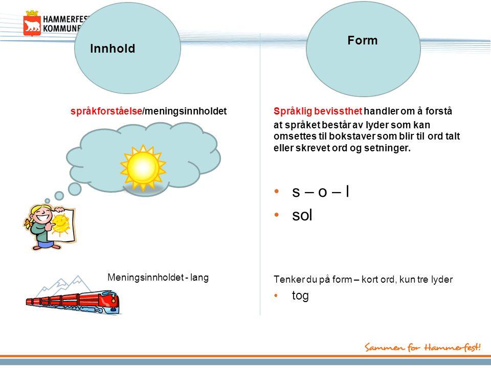 s – o – l sol Form Innhold tog språkforståelse/meningsinnholdet