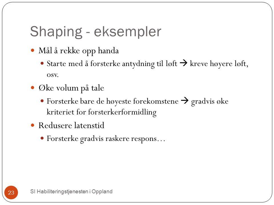 Shaping - eksempler Mål å rekke opp handa Øke volum på tale