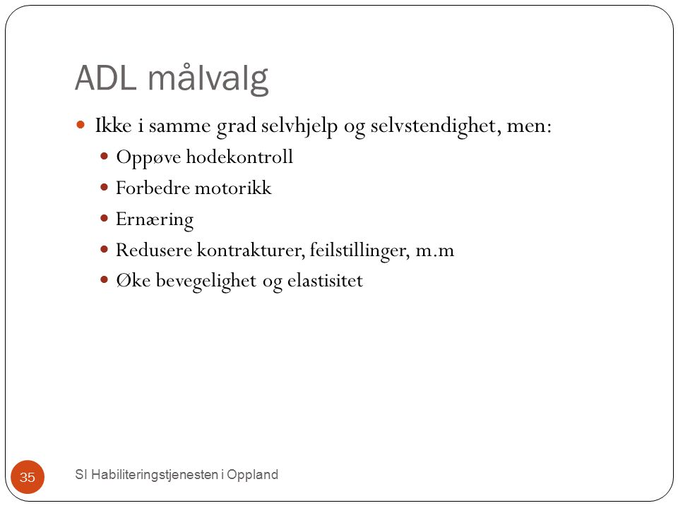 ADL målvalg Ikke i samme grad selvhjelp og selvstendighet, men: