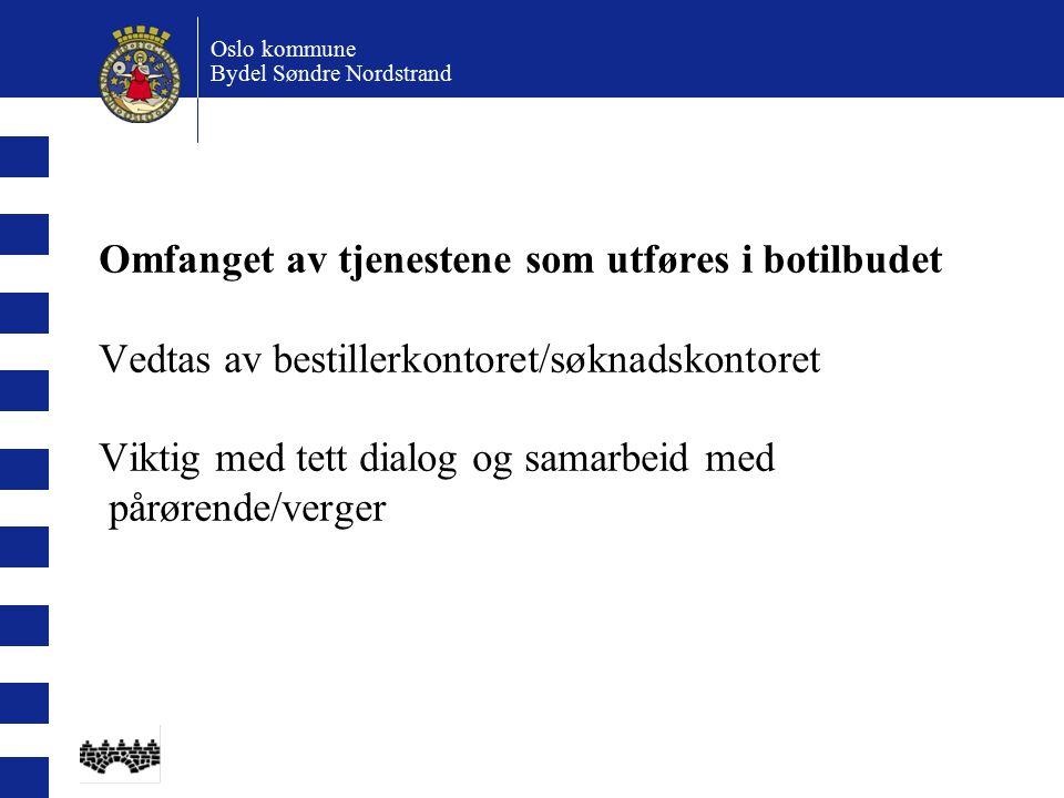 Omfanget av tjenestene som utføres i botilbudet Vedtas av bestillerkontoret/søknadskontoret Viktig med tett dialog og samarbeid med pårørende/verger