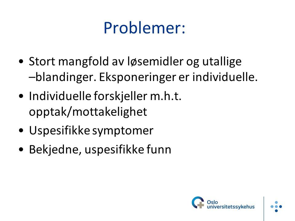 Problemer: Stort mangfold av løsemidler og utallige –blandinger. Eksponeringer er individuelle.