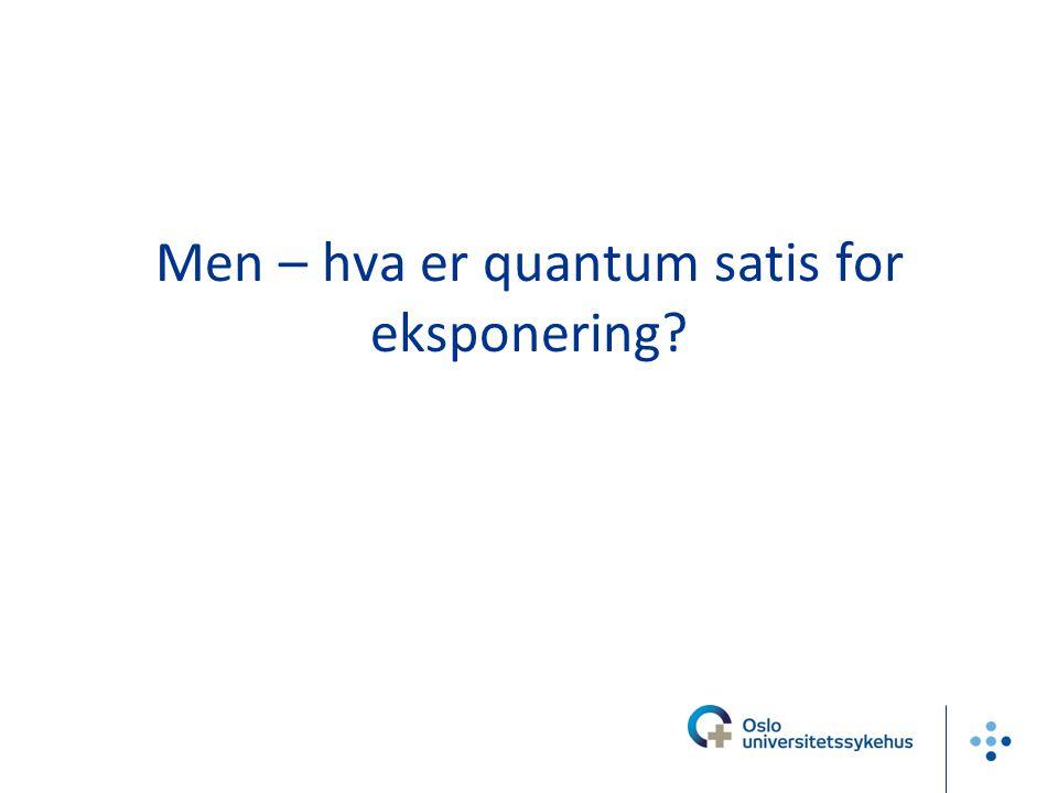 Men – hva er quantum satis for eksponering