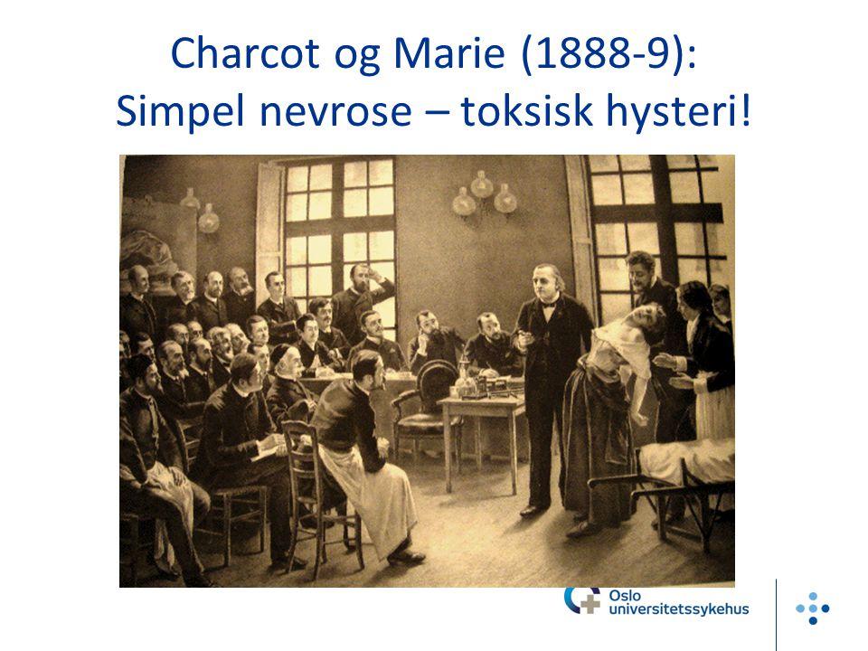 Charcot og Marie (1888-9): Simpel nevrose – toksisk hysteri!