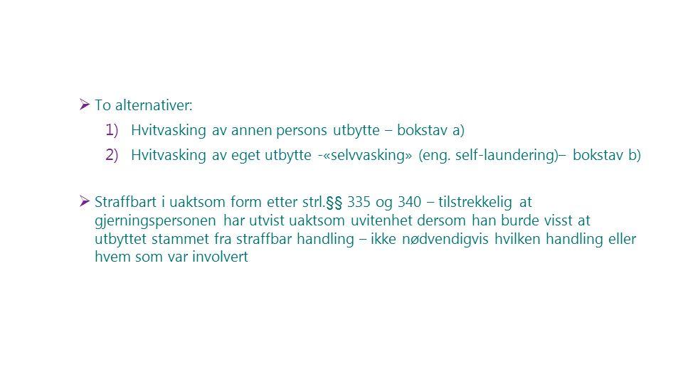 To alternativer: Hvitvasking av annen persons utbytte – bokstav a) Hvitvasking av eget utbytte -«selvvasking» (eng. self-laundering)– bokstav b)