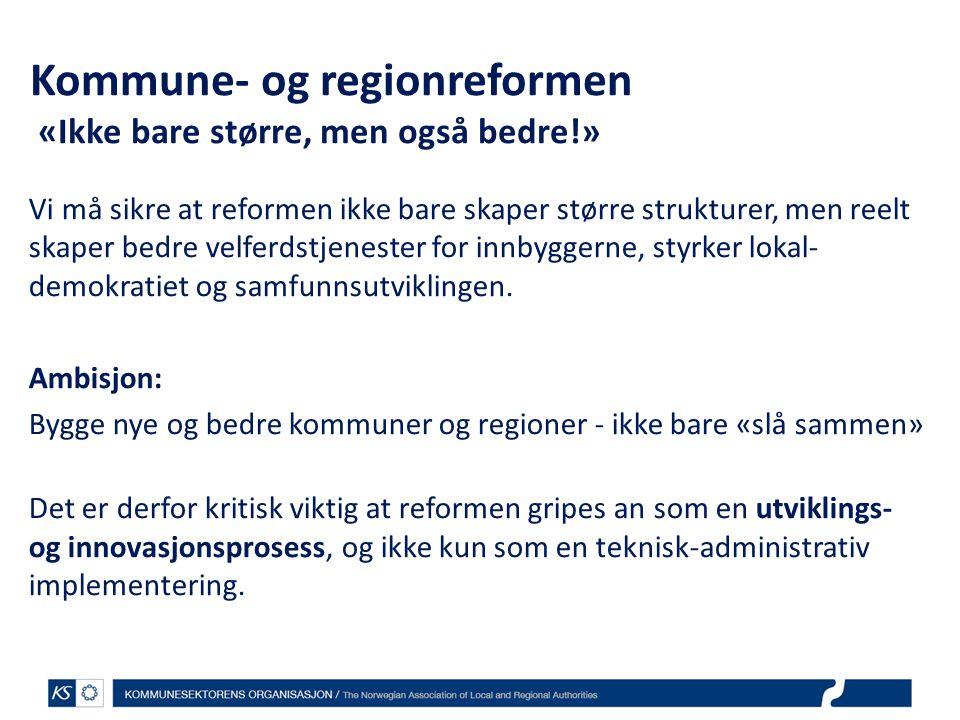 Kommune- og regionreformen «Ikke bare større, men også bedre!»