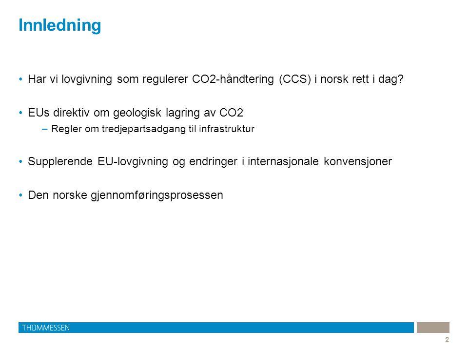 Innledning Har vi lovgivning som regulerer CO2-håndtering (CCS) i norsk rett i dag EUs direktiv om geologisk lagring av CO2.