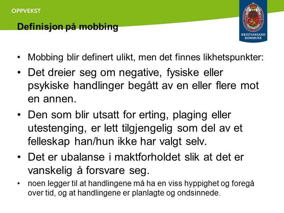 Definisjon på mobbing Mobbing blir definert ulikt, men det finnes likhetspunkter: