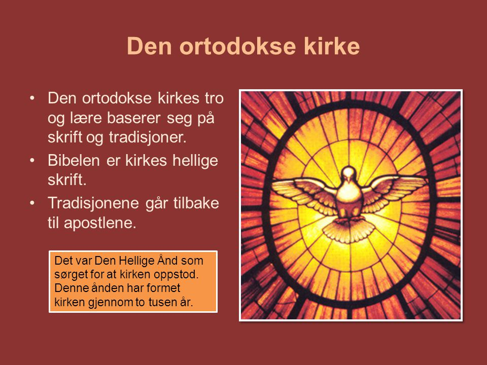 Den ortodokse kirke Den ortodokse kirkes tro og lære baserer seg på skrift og tradisjoner. Bibelen er kirkes hellige skrift.
