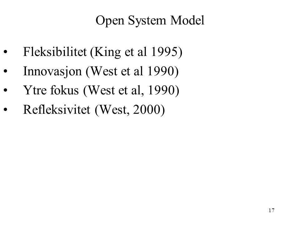 Open System Model Fleksibilitet (King et al 1995) Innovasjon (West et al 1990) Ytre fokus (West et al, 1990)
