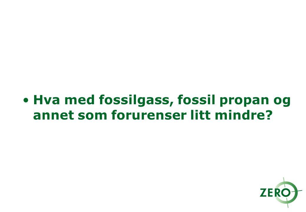 Hva med fossilgass, fossil propan og annet som forurenser litt mindre