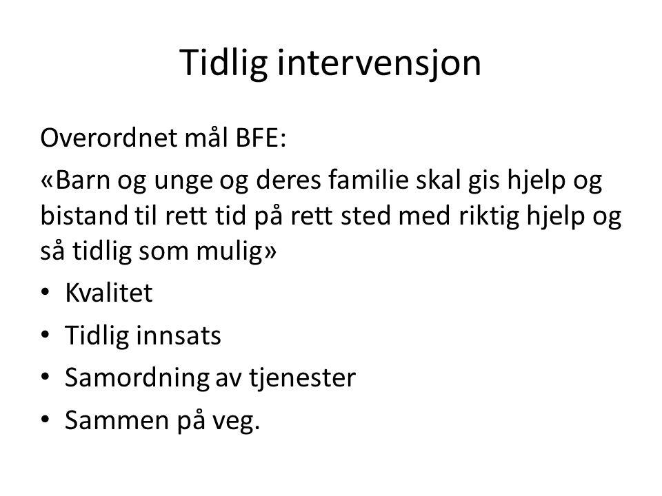 Tidlig intervensjon Overordnet mål BFE: