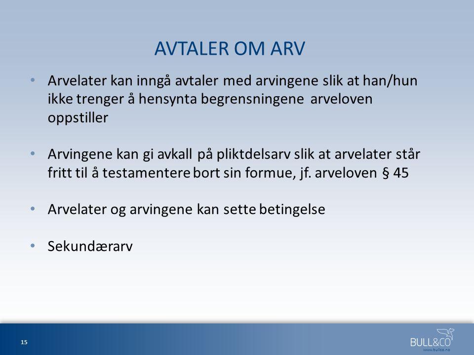 AVTALER OM ARV Arvelater kan inngå avtaler med arvingene slik at han/hun ikke trenger å hensynta begrensningene arveloven oppstiller.