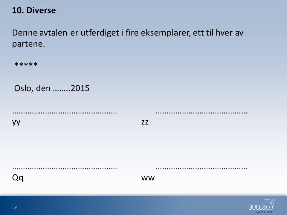 10. Diverse Denne avtalen er utferdiget i fire eksemplarer, ett til hver av partene.