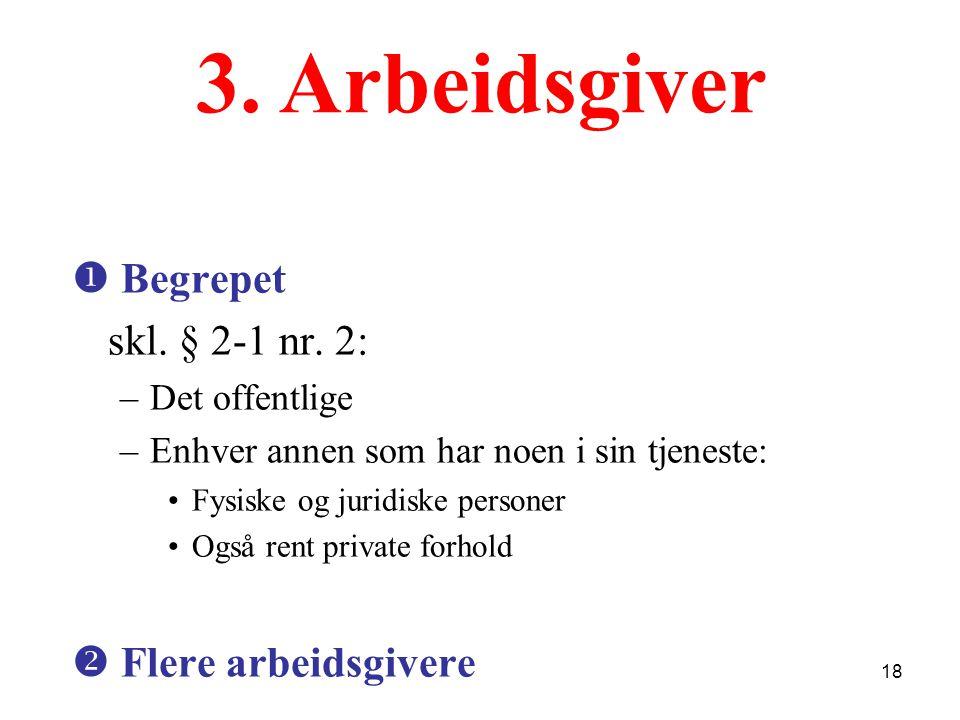 3. Arbeidsgiver  Begrepet skl. § 2-1 nr. 2:  Flere arbeidsgivere