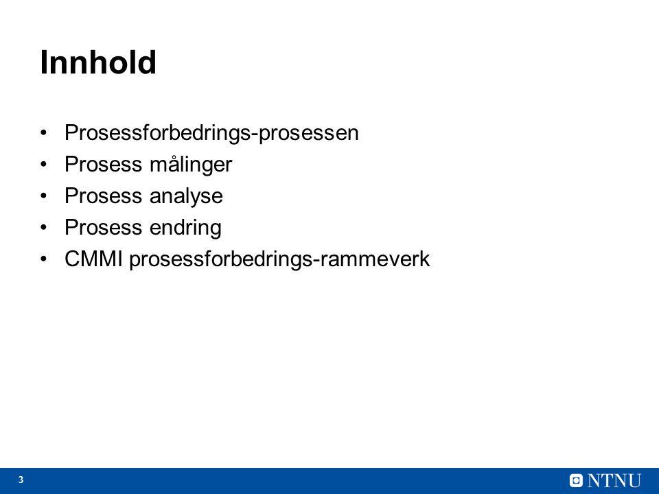 Innhold Prosessforbedrings-prosessen Prosess målinger Prosess analyse
