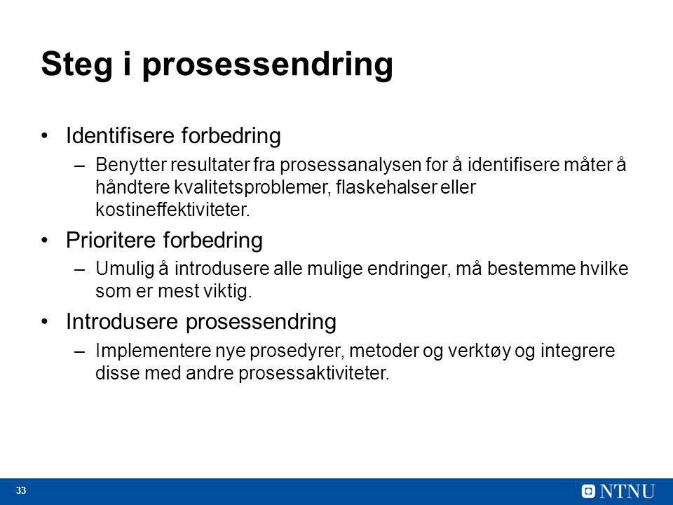 Steg i prosessendring Identifisere forbedring Prioritere forbedring