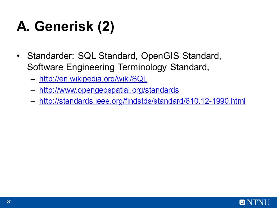 A. Generisk (2) Standarder: SQL Standard, OpenGIS Standard, Software Engineering Terminology Standard,