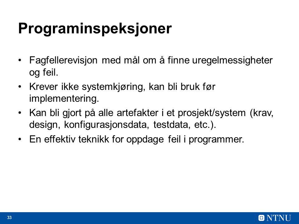 Programinspeksjoner Fagfellerevisjon med mål om å finne uregelmessigheter og feil. Krever ikke systemkjøring, kan bli bruk før implementering.