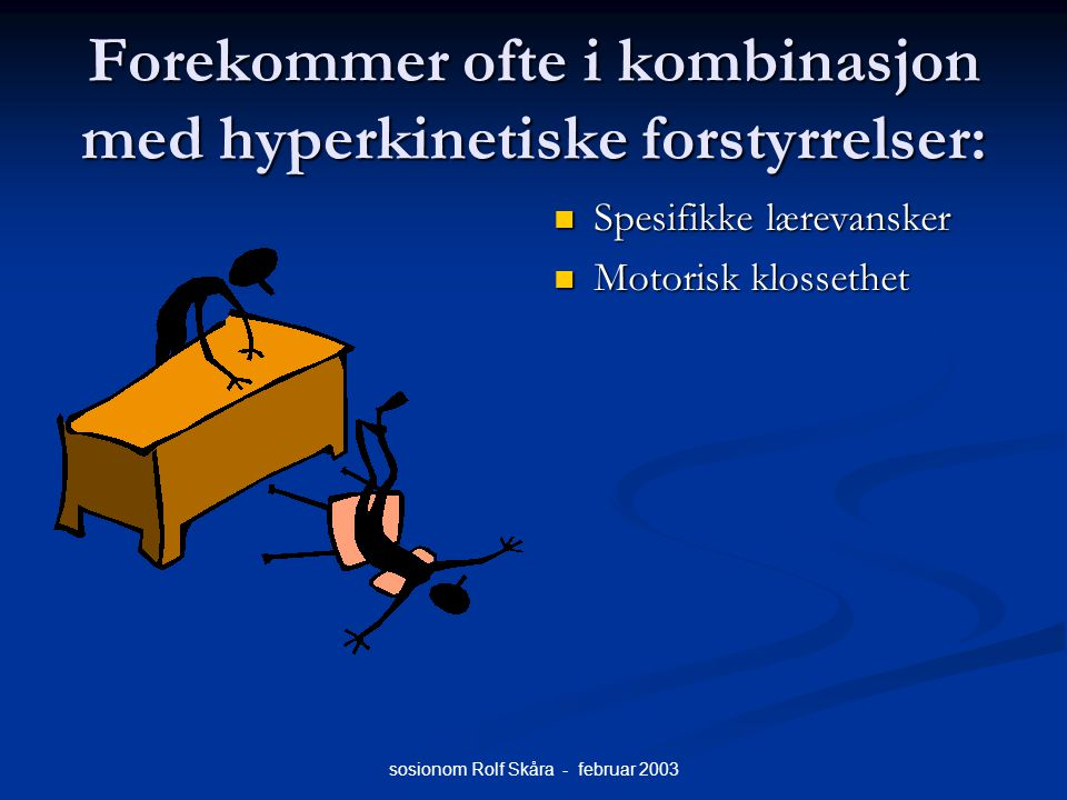Forekommer ofte i kombinasjon med hyperkinetiske forstyrrelser: