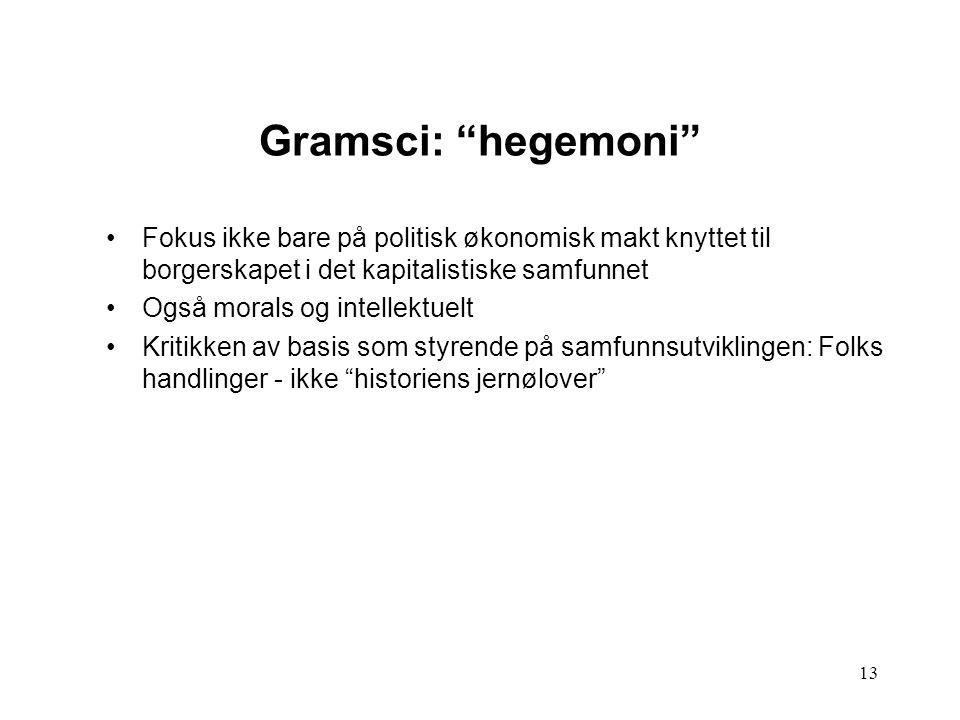 Gramsci: hegemoni Fokus ikke bare på politisk økonomisk makt knyttet til borgerskapet i det kapitalistiske samfunnet.