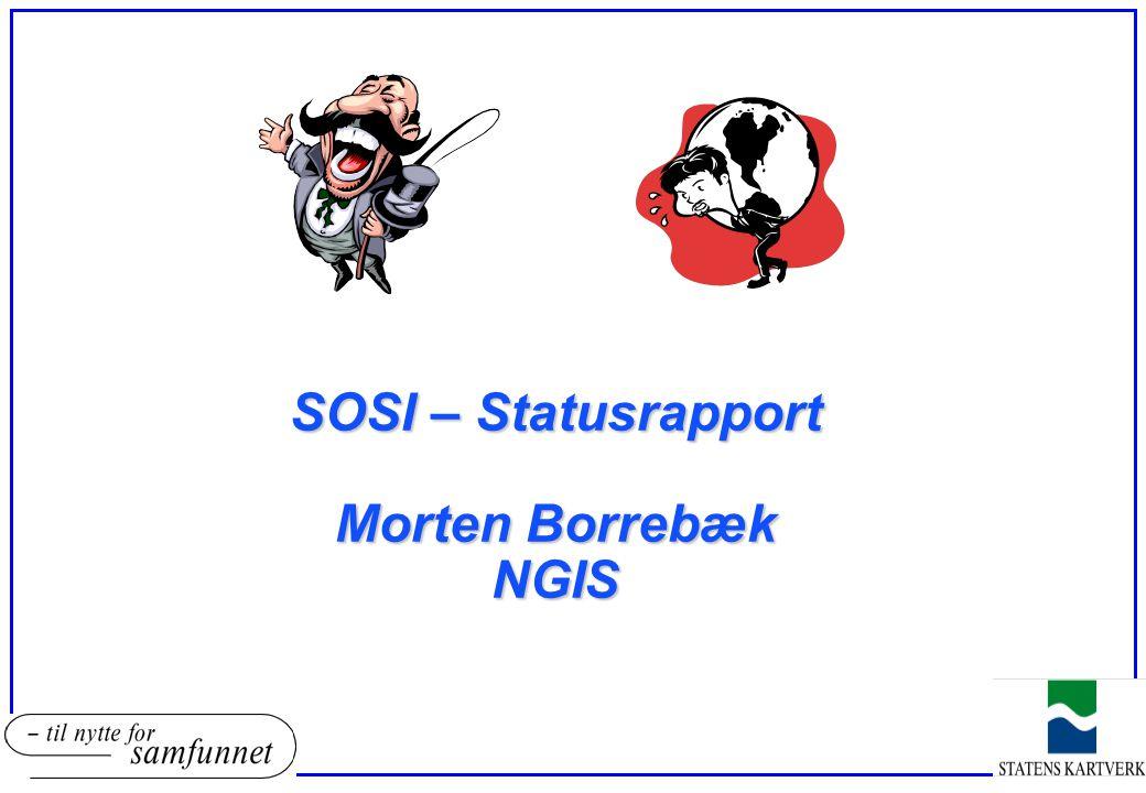 SOSI – Statusrapport Morten Borrebæk NGIS