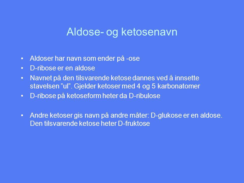 Aldose- og ketosenavn Aldoser har navn som ender på -ose