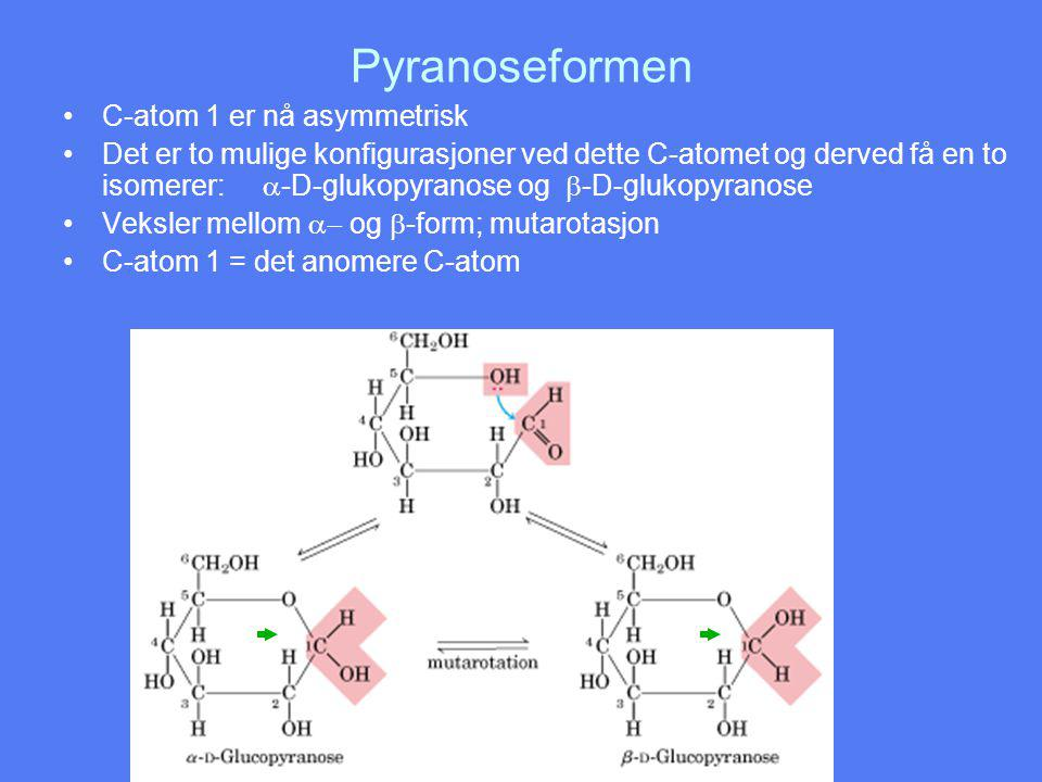 Pyranoseformen C-atom 1 er nå asymmetrisk