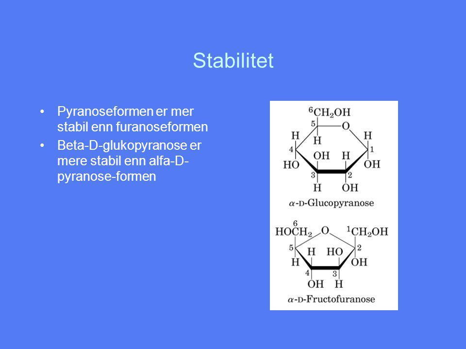 Stabilitet Pyranoseformen er mer stabil enn furanoseformen
