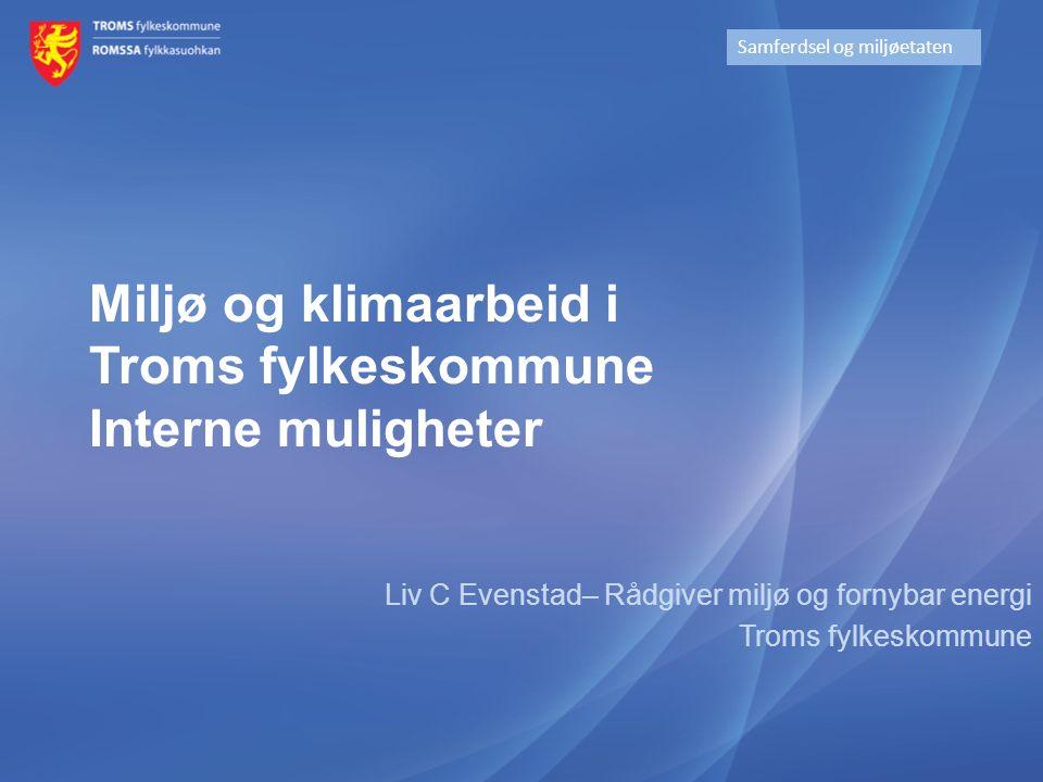 Miljø og klimaarbeid i Troms fylkeskommune Interne muligheter