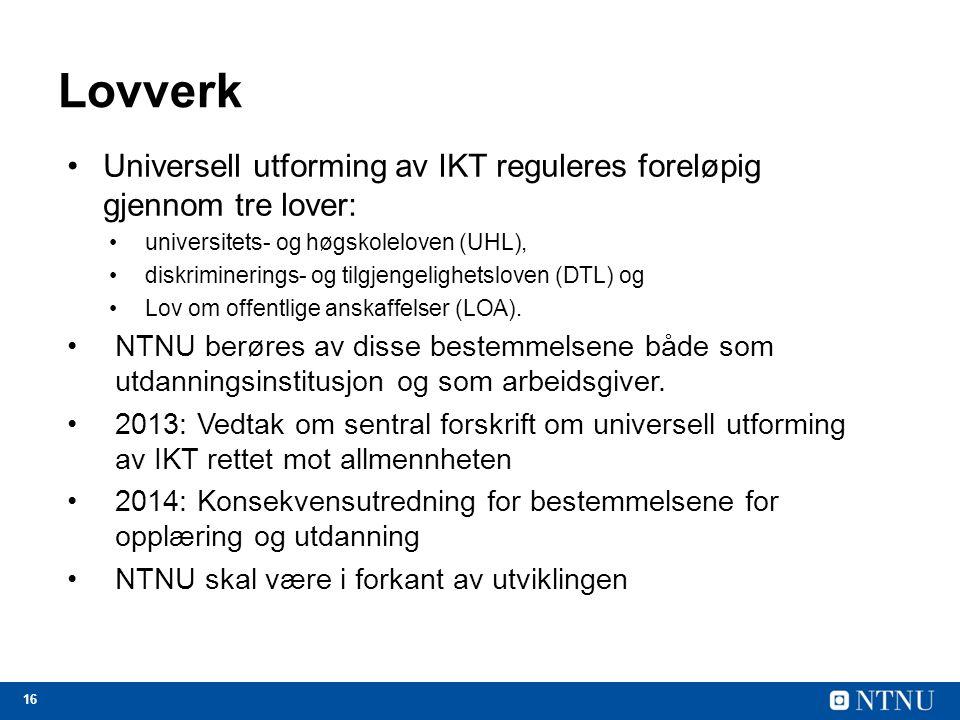 Lovverk Universell utforming av IKT reguleres foreløpig gjennom tre lover: universitets- og høgskoleloven (UHL),