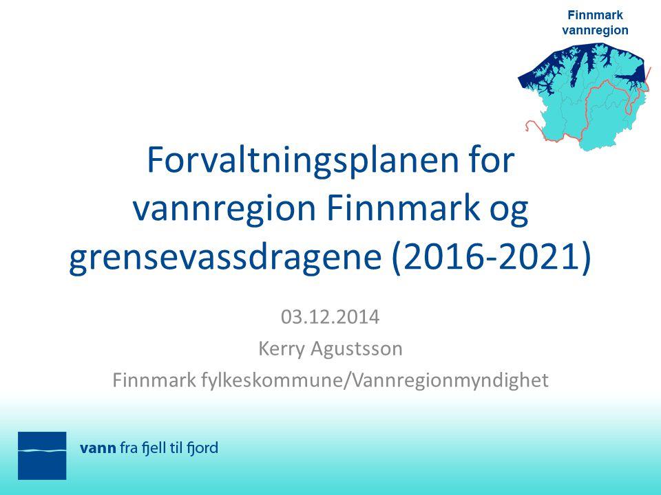 03.12.2014 Kerry Agustsson Finnmark fylkeskommune/Vannregionmyndighet