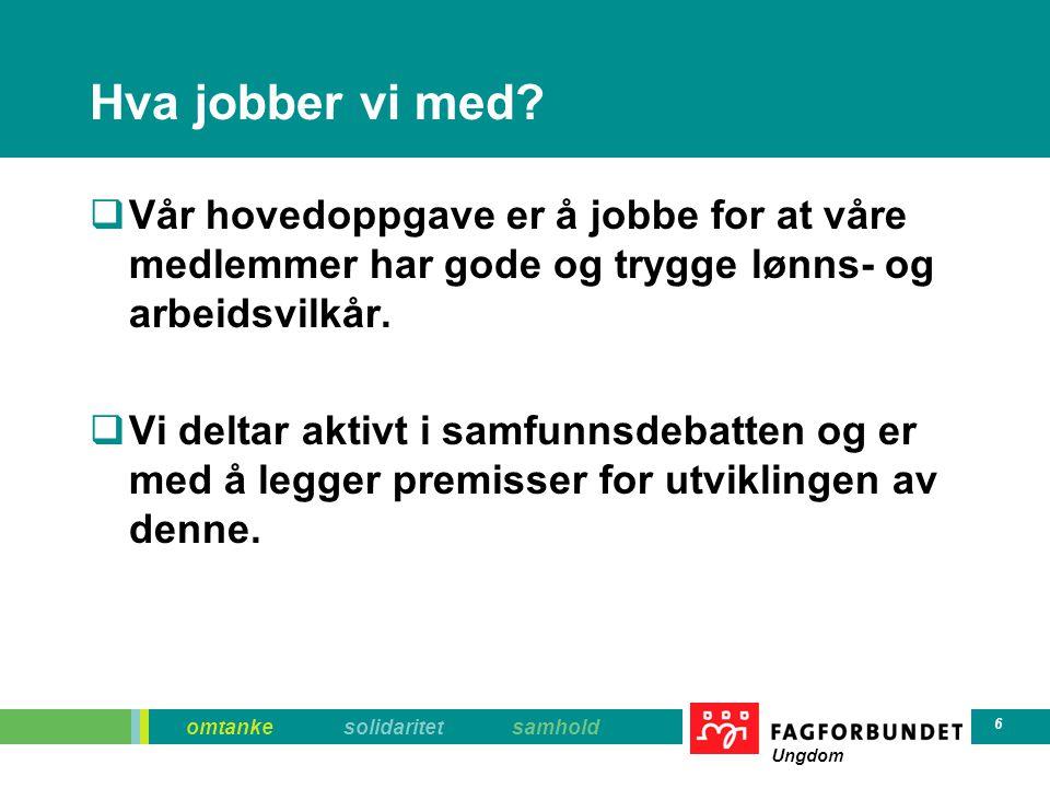 Hva jobber vi med Vår hovedoppgave er å jobbe for at våre medlemmer har gode og trygge lønns- og arbeidsvilkår.