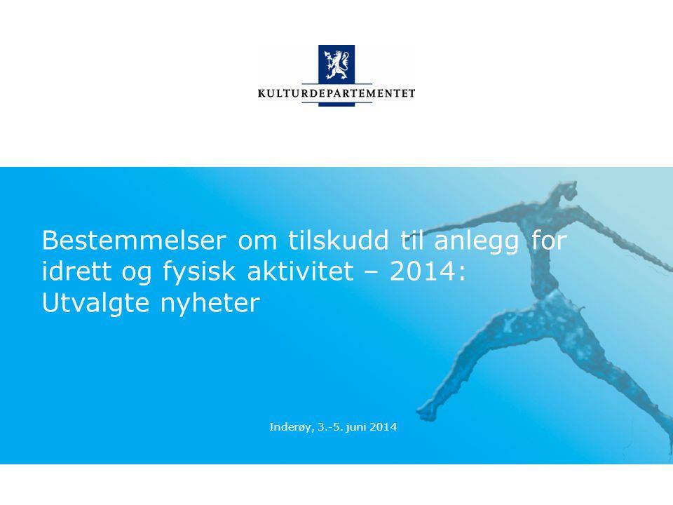 Bestemmelser om tilskudd til anlegg for idrett og fysisk aktivitet – 2014: Utvalgte nyheter