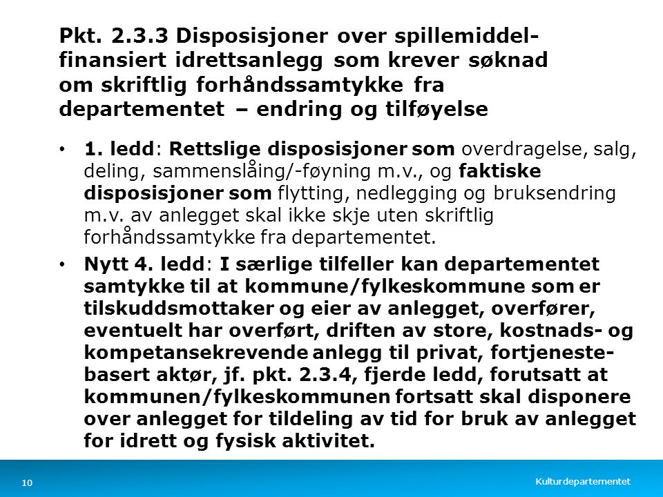 Pkt. 2.3.3 Disposisjoner over spillemiddel- finansiert idrettsanlegg som krever søknad om skriftlig forhåndssamtykke fra departementet – endring og tilføyelse