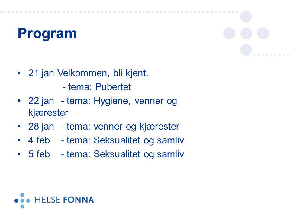 Program 21 jan Velkommen, bli kjent. - tema: Pubertet