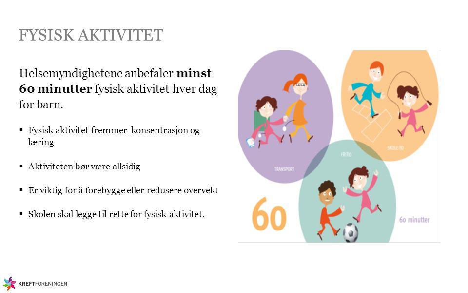 FYSISK AKTIVITET Helsemyndighetene anbefaler minst 60 minutter fysisk aktivitet hver dag for barn. Fysisk aktivitet fremmer konsentrasjon og læring.