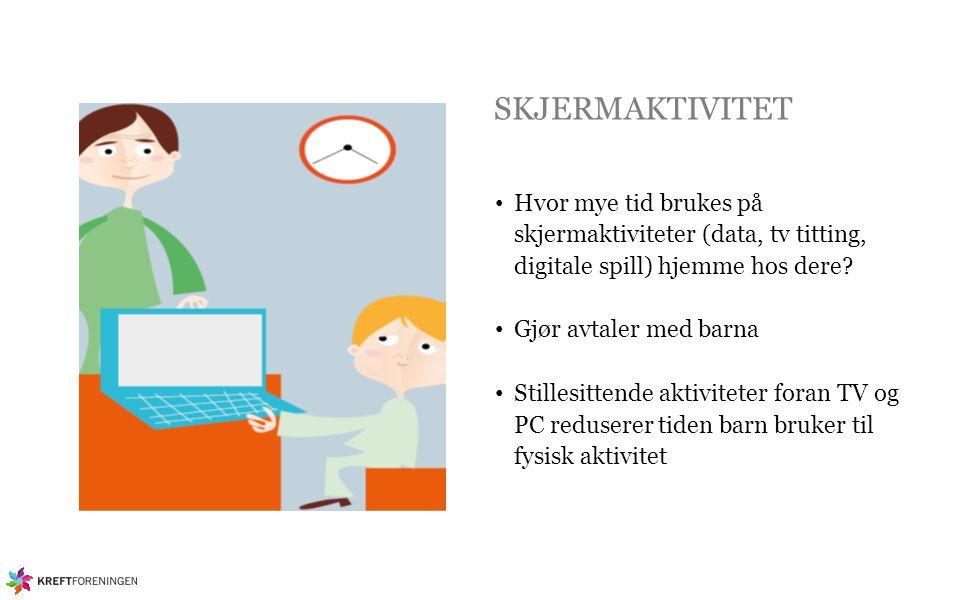SKJERMAKTIVITET Hvor mye tid brukes på skjermaktiviteter (data, tv titting, digitale spill) hjemme hos dere