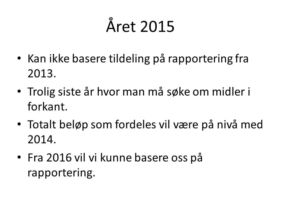 Året 2015 Kan ikke basere tildeling på rapportering fra 2013.