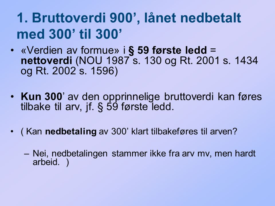 1. Bruttoverdi 900', lånet nedbetalt med 300' til 300'