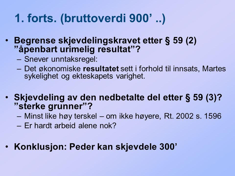 1. forts. (bruttoverdi 900' ..) Begrense skjevdelingskravet etter § 59 (2) åpenbart urimelig resultat