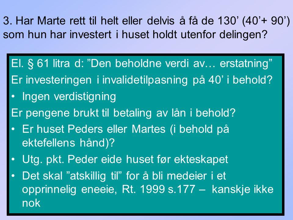3. Har Marte rett til helt eller delvis å få de 130' (40'+ 90') som hun har investert i huset holdt utenfor delingen