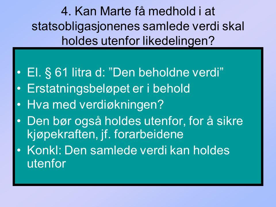 4. Kan Marte få medhold i at statsobligasjonenes samlede verdi skal holdes utenfor likedelingen