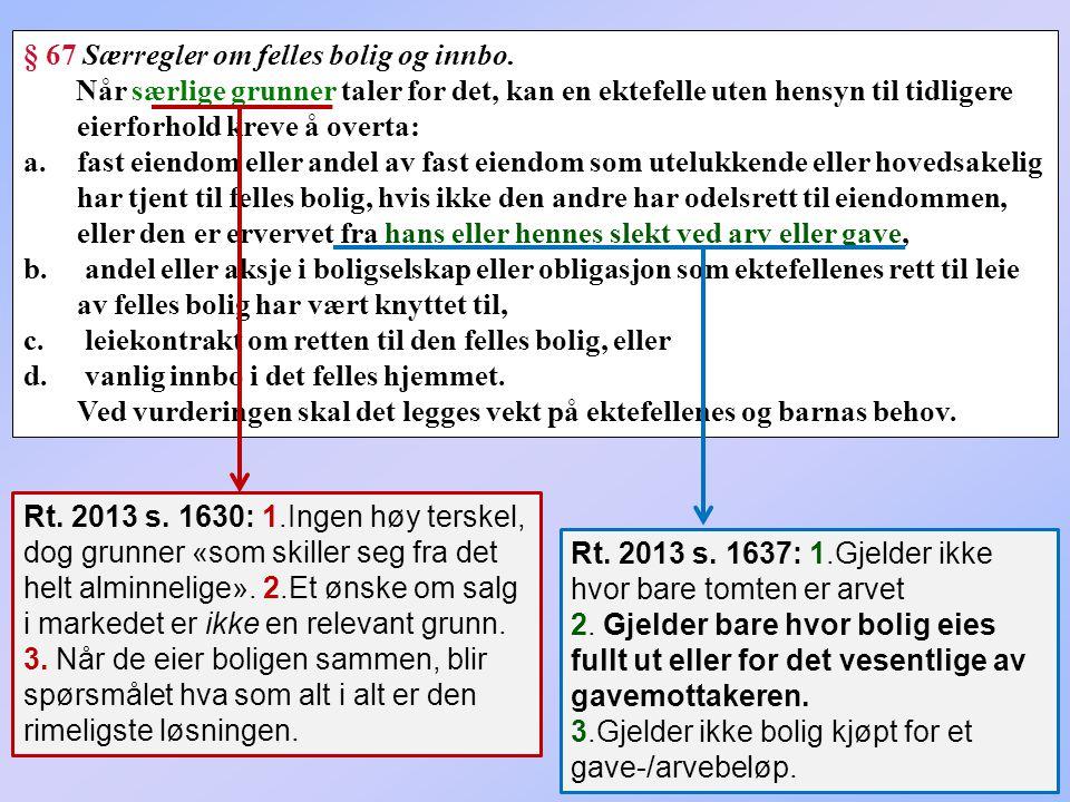 § 67 Særregler om felles bolig og innbo.